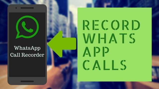 Record WhatsApp Calls on Android