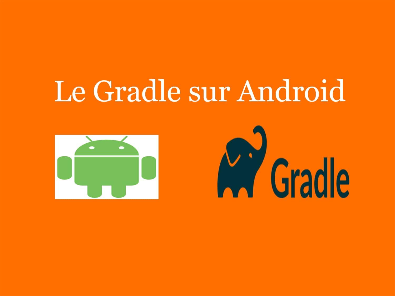 le gradle sur Android