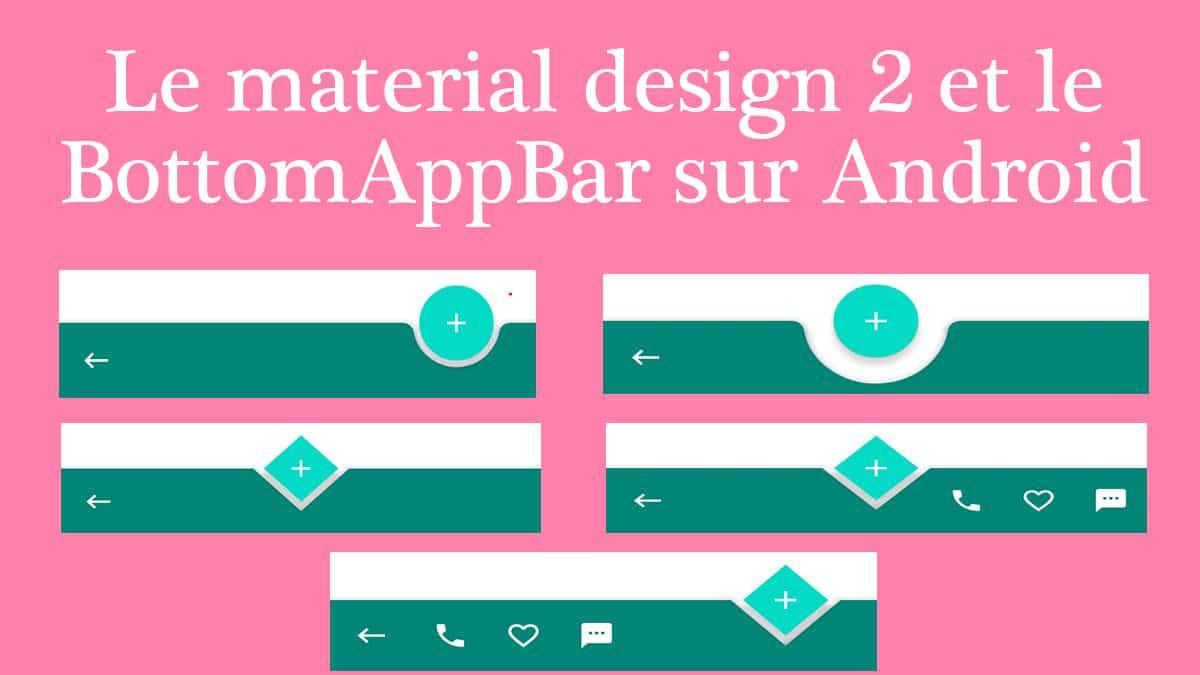 le material design 2 et le bottomappbar sur android
