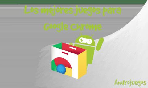 Los Mejores Juegos Para Google Chrome Androjuegos