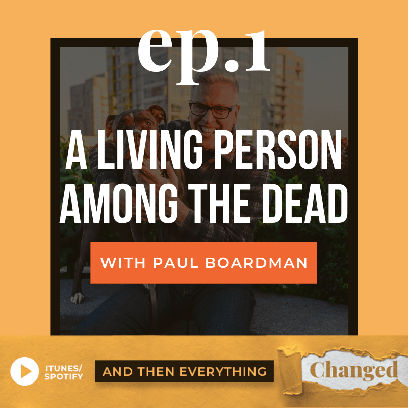 And Then Everything Changed Podcast - Episode 1: A Living Person Among the Dead ft. Paul Boardman