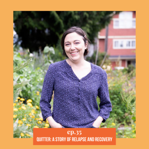 Episode 35: Quitter: A Story of Relapse and Recovery ft. Erica C. Barnett