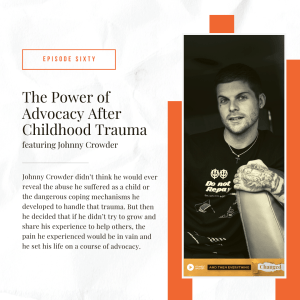ATEC - Episode 60: The Power of Advocacy After Childhood Trauma ft. Johnny Crowder