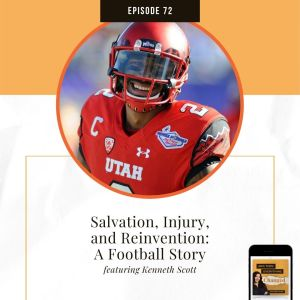 ATEC - Episode 72: Salvation, Injury, and Reinvention: A Football Story ft. Kenneth Scott