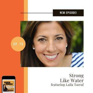 ATEC - Episode 73: Strong Like Water ft. Laila Tarraf