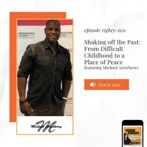 ATEC - Episode 82: Shaking off the Past: From Difficult Childhood to a Place of Peace ft. Michael Arterberry