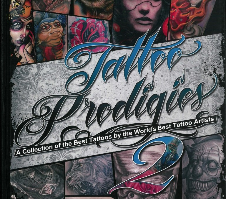 TATTOO PRODIGIES – A COLLECTION OF THE BEST TATTOOS BY THE WORLD'S BEST TATTOO ARTISTS NO.2 – 2014