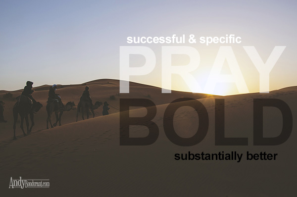 How to pray a bold prayer - substantially different on andybondurant.com