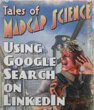Tales of Madcap Science: Using Google Search on LinkedIn