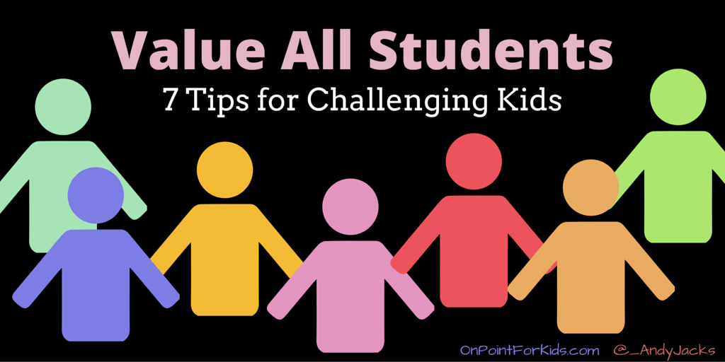 Value All Students: 7 Tips for Challenging Kids