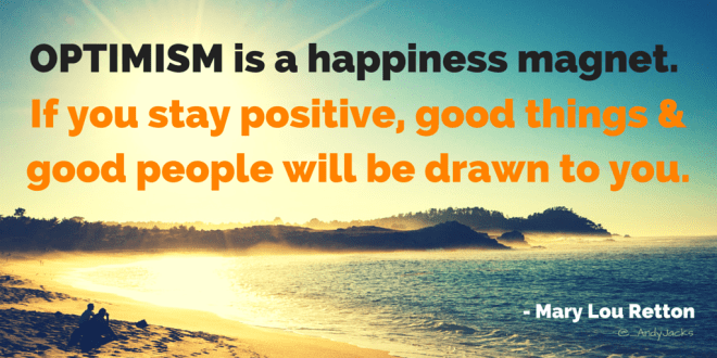 OPTIMISM is a happiness magnet.