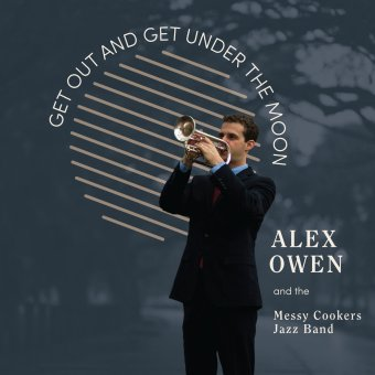 Alex Owen and the Messy Cookers Jazz Band - Get Out And Get Under The Moon Album