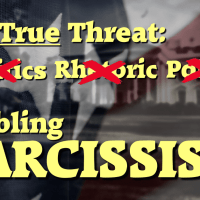 The True Threat: Enabling Narcissism