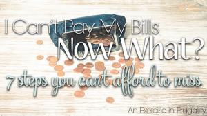 I Can't Pay My Bills, Now What?