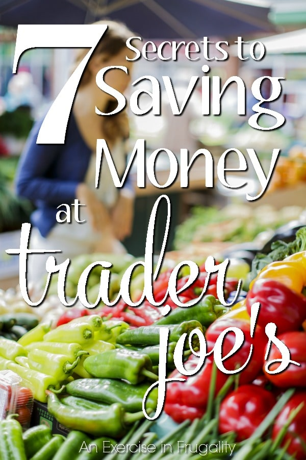7 Secrets to Saving Money At Trader Joe's- These are some great ideas. Number 7 totally blew my mind! Perfect for any frugal family or couponer. This is gonna save our grocery budget.