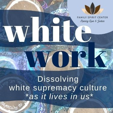 White Work: Dissolving White Supremacy Culture As It Lives In Us.
