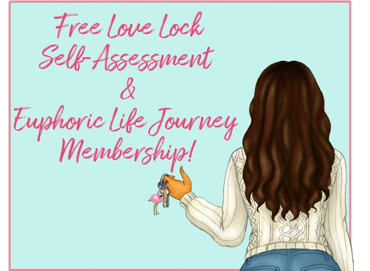 Get your Free Love Lock Assessment and Euphoric Life Journey Membership
