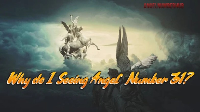 Why do I Seeing Angel Number 31