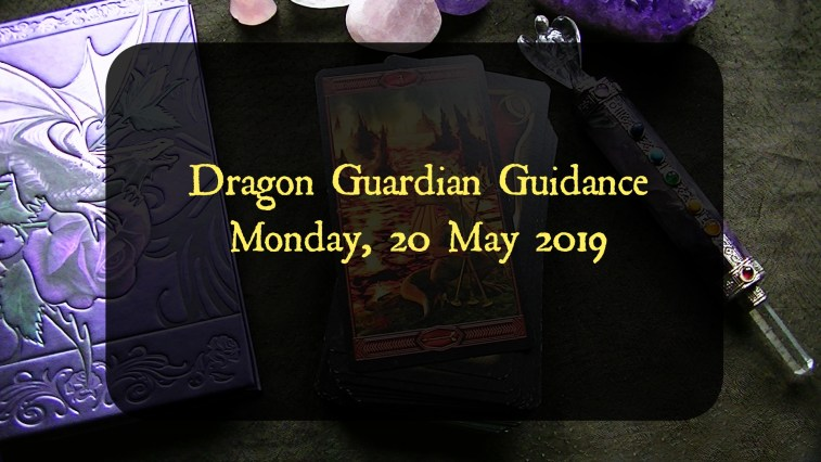 Dragon Guardian Guidance for 20 May 2019