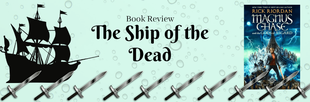 Book Review: Magnus Chase and The Ship of the Dead