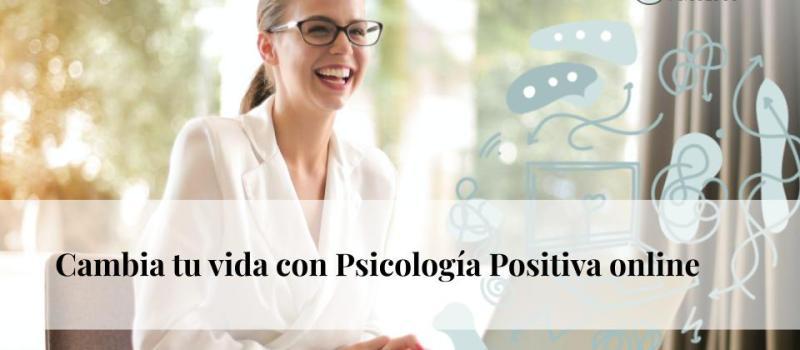 Cambia tu vida con Psicología Positiva on line