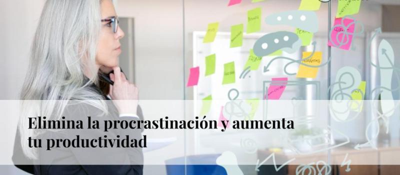 Elimina la procrastinación y aumenta tu productividad