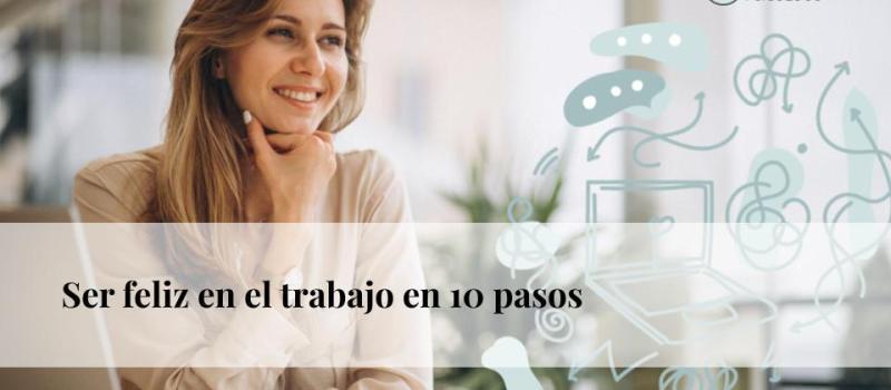 Ser feliz en el trabajo en 10 pasos