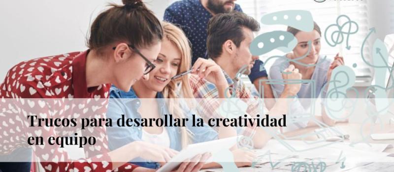 Trucos para desarrollar la creatividad en equipo