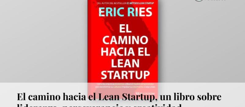El camino hacia el Lean Startup: un libro sobre liderazgo, perseverancia y creatividad