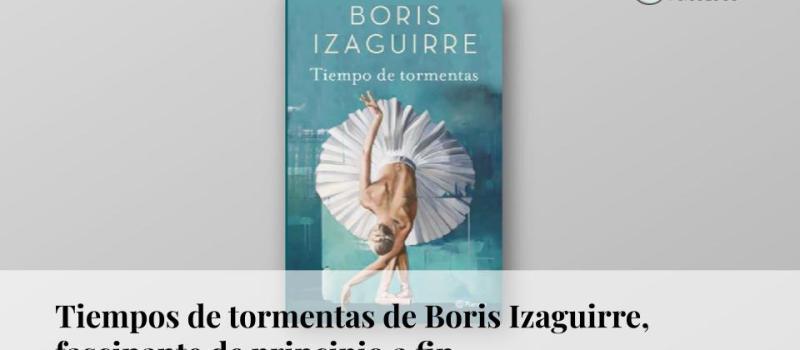 Tiempo de tormentas de Boris Izaguirre: fascinante de principio a fin