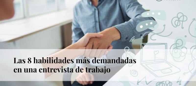 Las 8 habilidades más demandadas en una entrevista de trabajo
