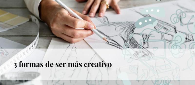 3 formas de ser más creativo