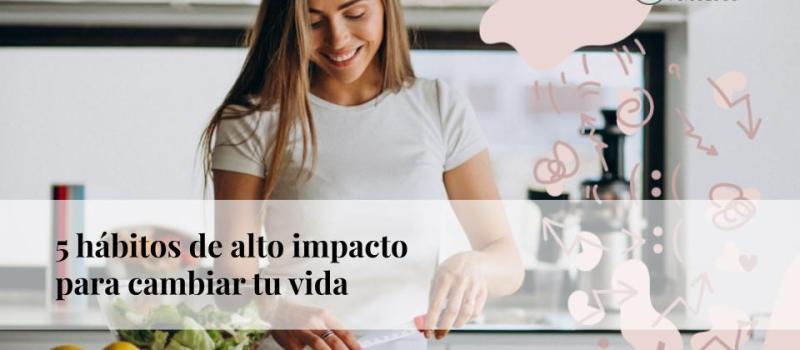 5 hábitos de alto impacto para cambiar tu vida