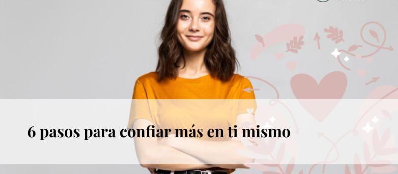 6 pasos para confiar más en ti mismo