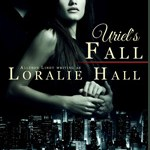 Book Spotlight: Uriel's Fall by Loralie Hall ~ Excerpt + Giveaway