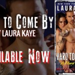 Release Day Blitz: Hard to Come By (Hard Ink #3) by Laura Kaye ~ #Excerpt #Giveaway