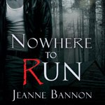 Spotlight: Nowhere to Run by Jeanne Bannon ~ #Excerpt