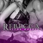 Review: Rebecca (Alpha Marked #4) by Celia Kyle