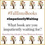#FallIntoBooks #ImpatientlyWaiting