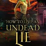 Review: How to Live an Undead Lie (Beginner's Guide to Necromancy #5) by Hailey Edwards