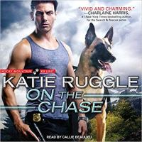 Audiobook Review: On the Chase (Rocky Mountain K9 Unit #2) by Katie Ruggle (Narrator: Callie Beaulieu) ~ #Giveaway