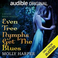Audiobook Review: Even Tree Nymphs Get the Blues (Mystic Bayou #2.5) by Molly Harper (Narrated: Amanda Ronconi & Jonathan Davis)