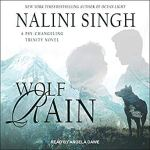 Audiobook Review: Wolf Rain (Psy-Changeling Trinity #3) by Nalini Singh (Narrator: Angela Dawe)