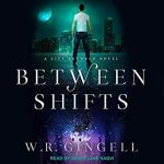 Audiobook Review: Between Shifts (The City Between #2) by W.R. Gingell (Narrator: Zehra Jane Naqvi)