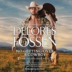 Audiobook Review: No Getting Over a Cowboy (Wrangler's Creek #2) by Delores Fossen (Narrator: Eric G. Dove)