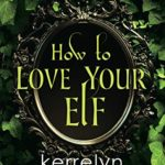 ARC Review: How to Love Your Elf (Embraced by Magic #1) by Kerrelyn Sparks