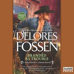 Audiobook Review: Branded as Trouble (Wrangler's Creek, #3) by Delores Fossen (Narrator: Adam James Conner)