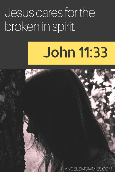 John 11:33 Jesus cares for the broken in spirit and the grieving