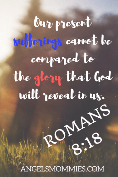 Romans 8:18 Our sufferings cannot be compared