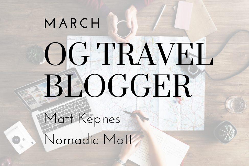 Nomadic Matt - March OG Travel Blogger Series